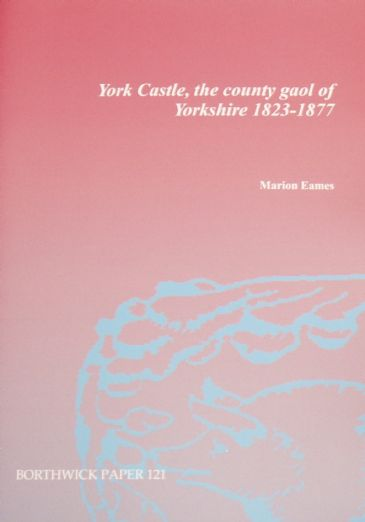 York Castle - The County Gaol of Yorkshire 1823-1877, by Marion Eames